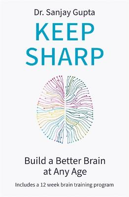 Keep Sharp: How To Build a Better Brain at Any Age by Dr Sanjay Gupta