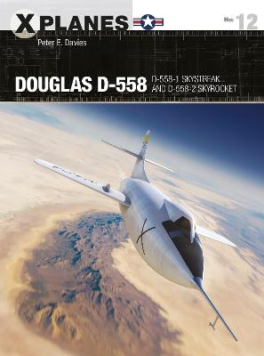 Douglas D-558: D-558-1 Skystreak and D-558-2 Skyrocket by Peter E. Davies