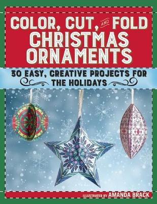 Color, Cut, and Fold Christmas Ornaments by Amanda Brack