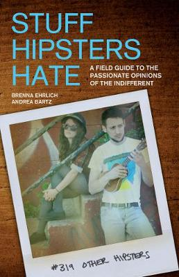 Stuff Hipsters Hate by Andrea Bartz