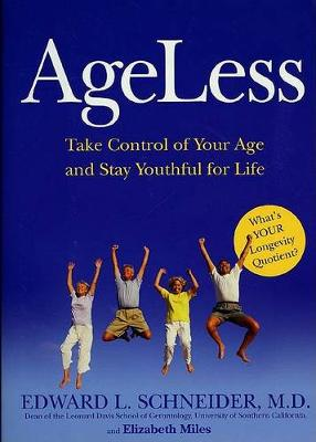 Ageless: A Six-Point Plan for Controlling Aging and Staying Youthful for Life by Edward Schneider