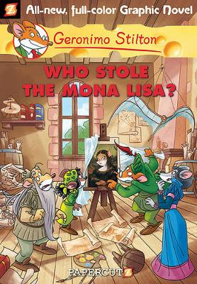Geronimo Stilton Graphic Novels #6: Who Stole the Mona Lisa? by Geronimo Stilton