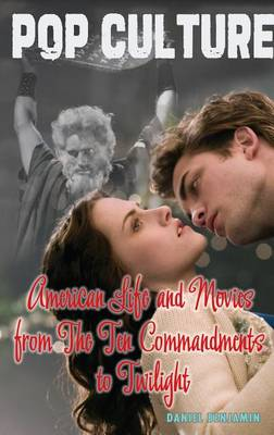 American Life and Movies from the Ten Commandments to Twilight by Dan Elish