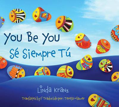 You Be You/Se Siempre Tu by Linda Kranz