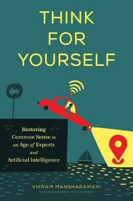 Think for Yourself: Restoring Common Sense in an Age of Experts and Artificial Intelligence book