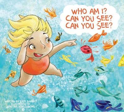 Who am I? Can you see? Can you see? by Kate Barbat
