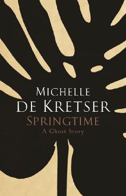 Springtime by Michelle de Kretser