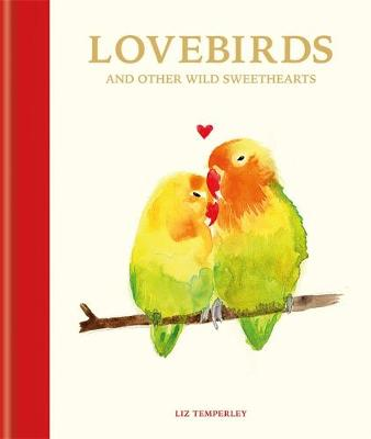 Lovebirds and Other Wild Sweethearts: Learn from the animal kingdom's most devoted couples by Abbie Headon