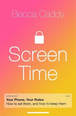 Screen Time: How to make peace with your devices and find your techquilibrium by Becca Caddy
