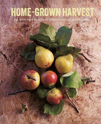Home-Grown Harvest: Delicious Ways to Enjoy Your Seasonal Fruit and Vegetables book