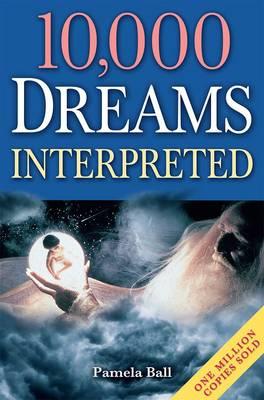 10,000 Dreams Interpreted by Pamela Ball