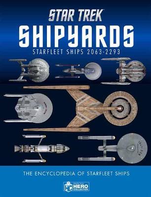 Star Trek Shipyards Star Trek Starships: 2151-2293 The Encyclopedia of Starfleet Ships Plus Collectible by Ben Robinson