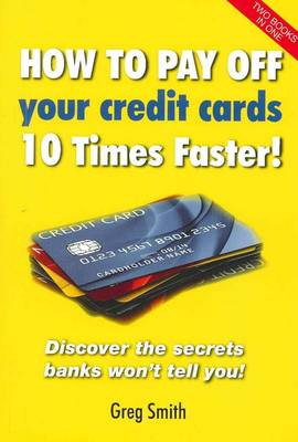How to Pay off Your Credit Cards 10 Times Faster! 7 Secrets to Get out of the Pay-to-Pay Cycle by Greg Smith
