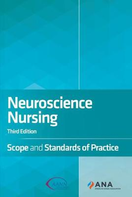 Neuroscience Nursing: Scope and Standards of Practice by American Nurses Association