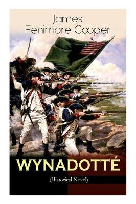 WYNADOTTE (Historical Novel): The Hutted Knoll - Historical Novel Set during the American Revolution by James Fenimore Cooper