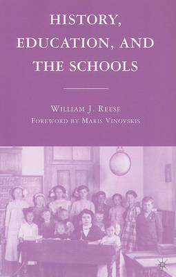 History, Education, and the Schools by William J. Reese
