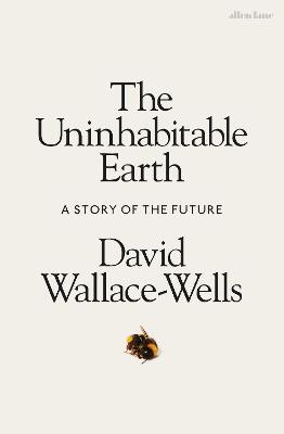The Uninhabitable Earth: A Story of the Future by David Wallace-Wells