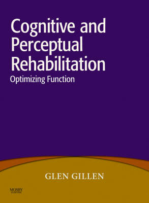 Cognitive and Perceptual Rehabilitation by Glen Gillen