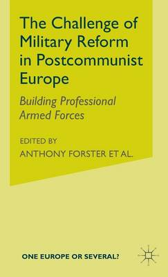 The Challenge of Military Reform in Postcommunist Europe by Anthony C. Forster