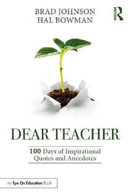Dear Teacher: 100 Days of Inspirational Quotes and Anecdotes by Brad Johnson
