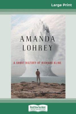 A A Short History of Richard Kline (16pt Large Print Edition) by Amanda Lohrey