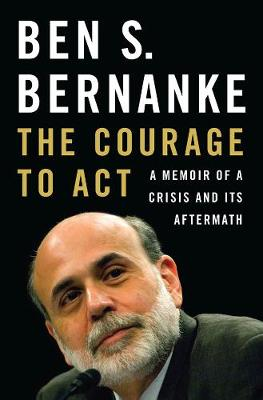 The Courage to Act by Ben S. Bernanke