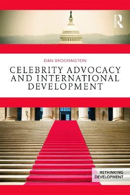 Celebrity Advocacy and International Development by Dan Brockington