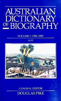 Australian Dictionary of Biography V1 by Douglas Pike