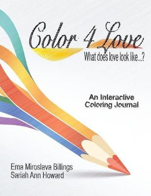 Color 4 Love: What Does Love Look Like...? by Sariah Ann Howard