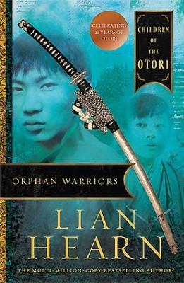 Orphan Warriors: Children of the Otori Book 1 by Lian Hearn
