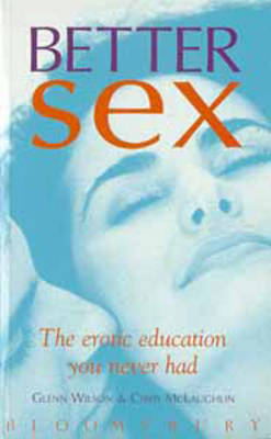 Better Sex: The Erotic Education You Never Had by Glenn Wilson