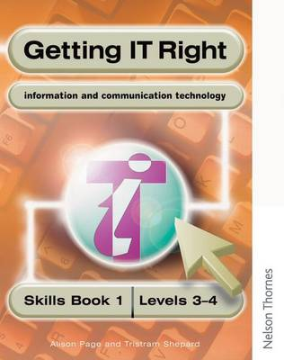 Getting IT Right - ICT Skills Students' Book 1 (Levels 3-4) by Alison Page