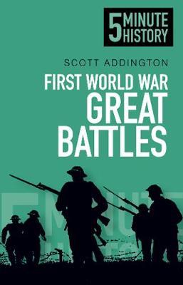 First World War Great Battles: 5 Minute History by Scott Addington