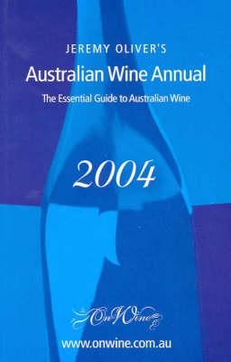 Jeremy Oliver's Australian Wine Annual 2004 by Jeremy Oliver