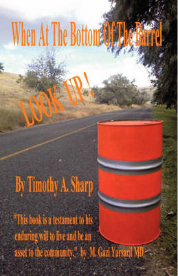 When at the Bottom of the Barrel Look Up by Timothy A Sharp