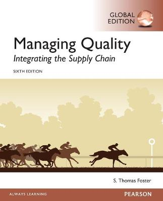 Managing Quality: Integrating the Supply Chain, Global Edition by S. Thomas Foster