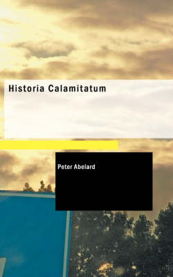 Historia Calamitatum by Peter Abelard