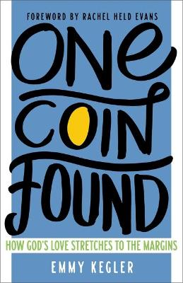 One Coin Found: How God's Love Stretches to the Margins by Kegler, Emmy