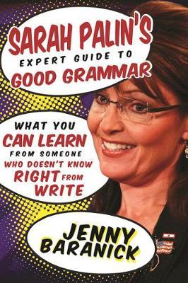 Sarah Palin's Expert Guide to Good Grammar by Jenny Baranick