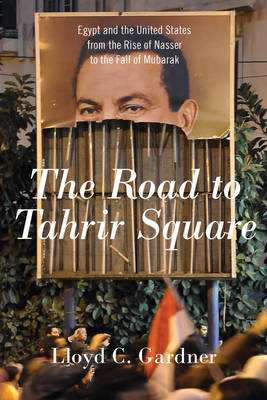 The Road To Tahrir Square by Lloyd C. Gardner