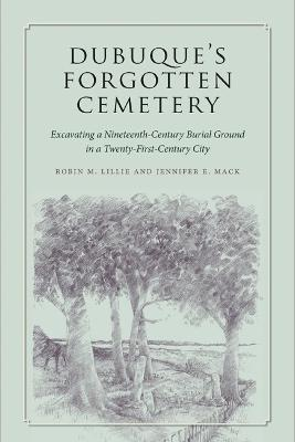 Dubuque's Forgotten Cemetery by Robin M. Lillie