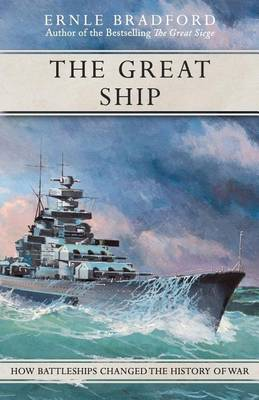 The Great Ship: How Battleships Changed the History of War by Ernle Bradford