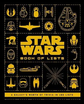 Star Wars: Book of Lists: 100 Lists Compiling a Galaxy's Worth of Trivia by Cole Horton