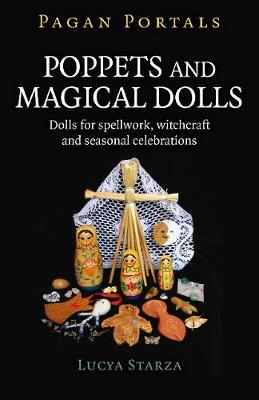 Pagan Portals - Poppets and Magical Dolls by Lucya Starza