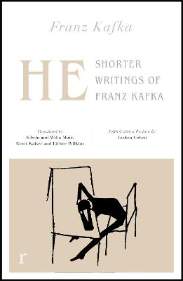 He: Shorter Writings of Franz Kafka  (riverrun editions) by Franz Kafka