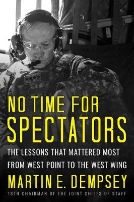 No Time For Spectators: The Lessons That Mattered Most From West Point To The West Wing book
