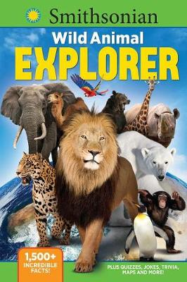 Smithsonian Wild Animal Explorer: 1500+ incredible facts, plus quizzes, jokes, trivia, maps and more! by Media Lab Books