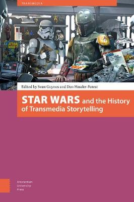 Star Wars and the History of Transmedia Storytelling by Will Brooker