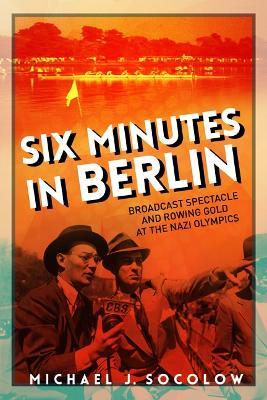 Six Minutes in Berlin by Michael J. Socolow