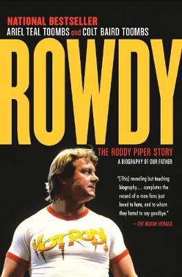 Rowdy: The Roddy Piper Story by Ariel Teal Toombs